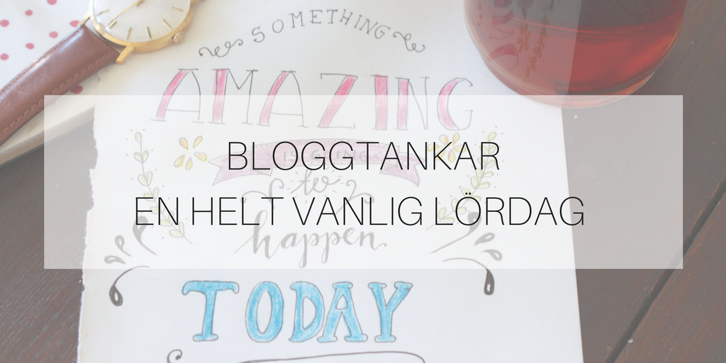 Bloggtankar en helt vanlig lördag