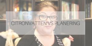 Citronvatten vs planering