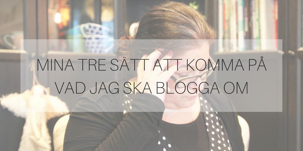 Mina tre sätt att komma på vad jag ska blogga om