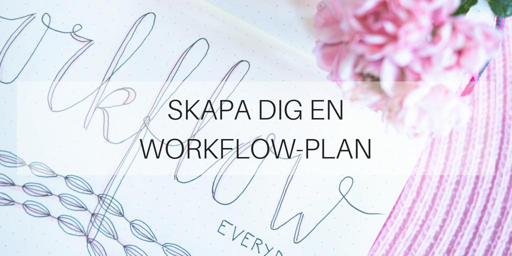 Skapa dig en workflow-plan så du kommer igång med jobbet
